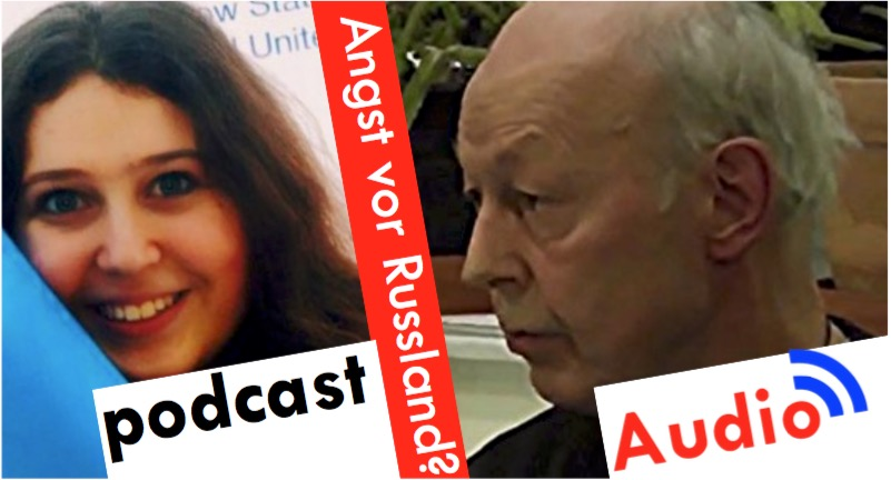 Angst vor Russland – warum? [Audio-Podcast]
